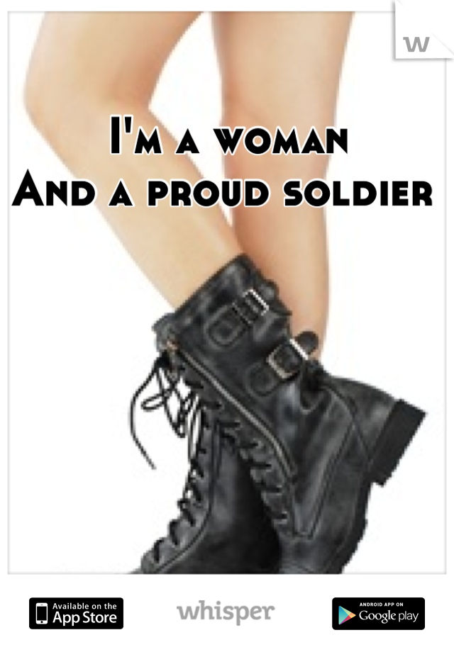 I'm a woman And a proud soldier