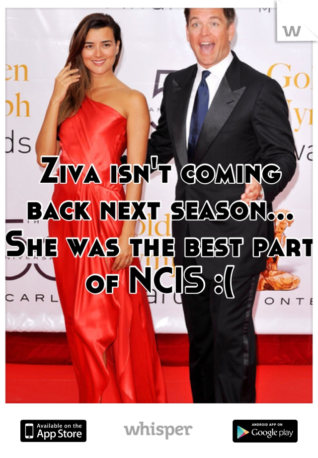 Ziva isn't coming back next season... She was the best part of NCIS :(
