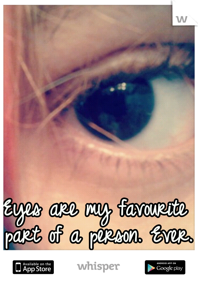 Eyes are my favourite part of a person. Ever.