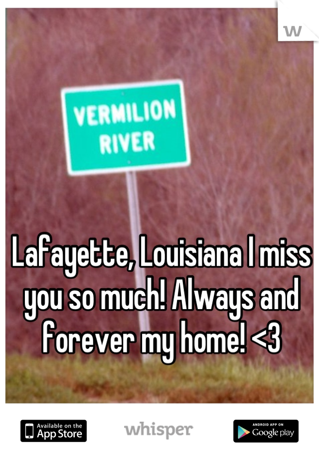Lafayette, Louisiana I miss you so much! Always and forever my home! <3