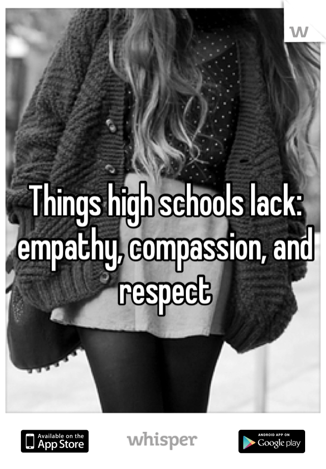 Things high schools lack: empathy, compassion, and respect