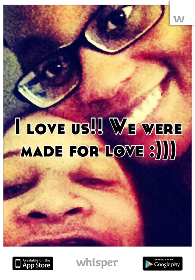 I love us!! We were made for love :)))