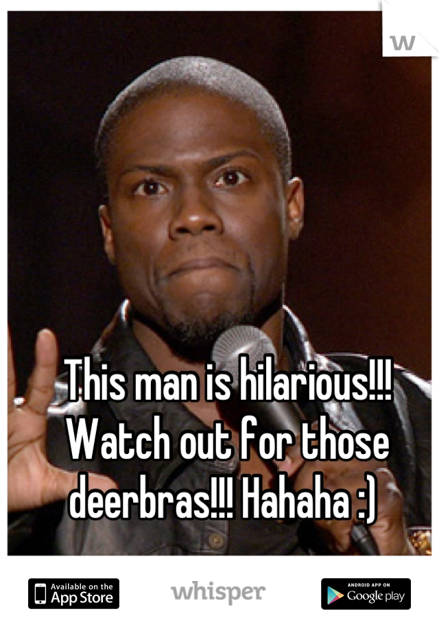 This man is hilarious!!! Watch out for those deerbras!!! Hahaha :)