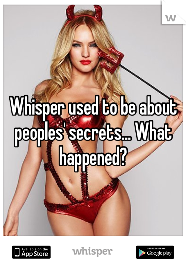 Whisper used to be about peoples' secrets... What happened?