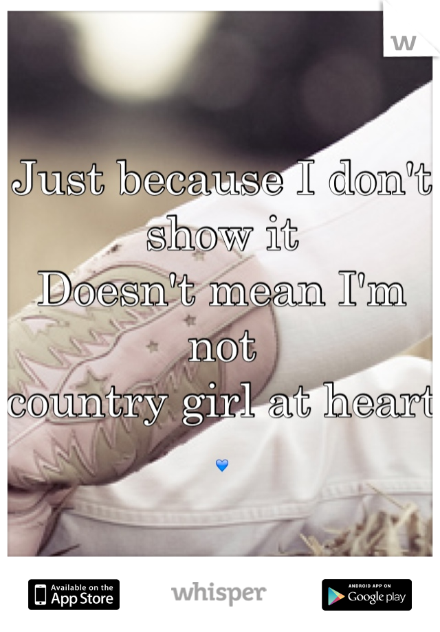 Just because I don't show it  Doesn't mean I'm not country girl at heart  💙