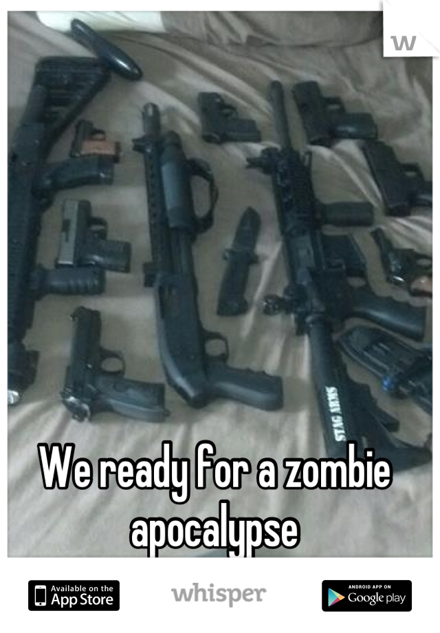 We ready for a zombie apocalypse But not a power outage