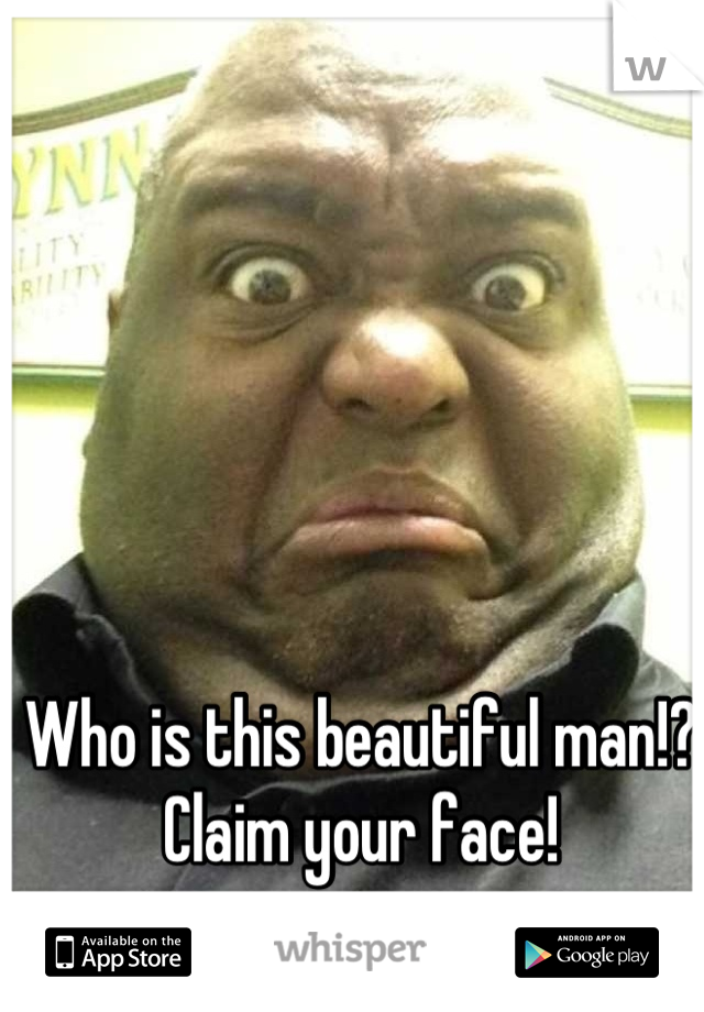 Who is this beautiful man!?Claim your face!
