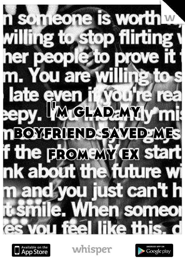 I'm glad my boyfriend saved me from my ex