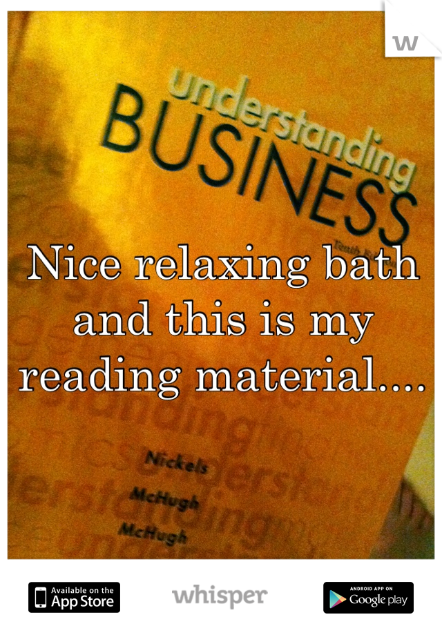 Nice relaxing bath and this is my reading material....