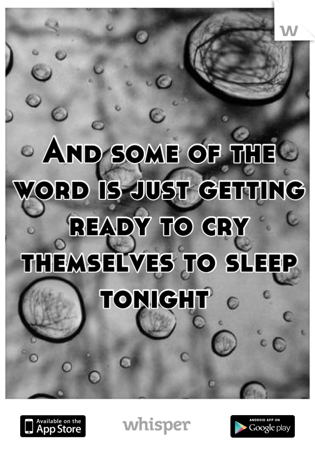 And some of the word is just getting ready to cry themselves to sleep tonight