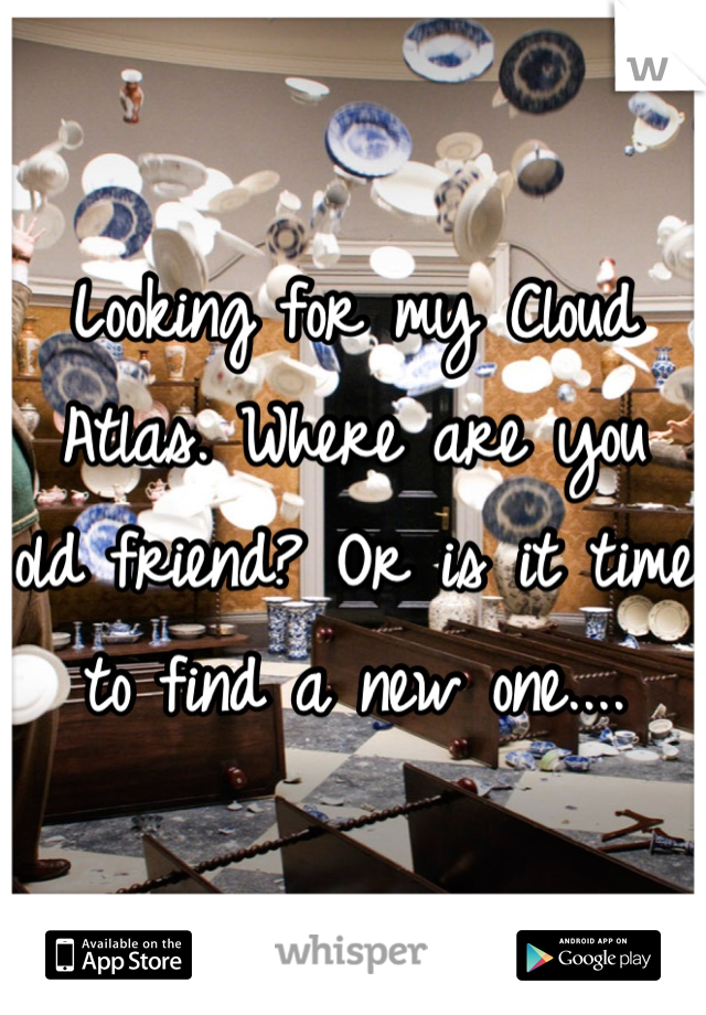 Looking for my Cloud Atlas. Where are you old friend? Or is it time to find a new one....