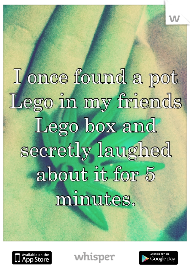 I once found a pot Lego in my friends Lego box and secretly laughed about it for 5 minutes.