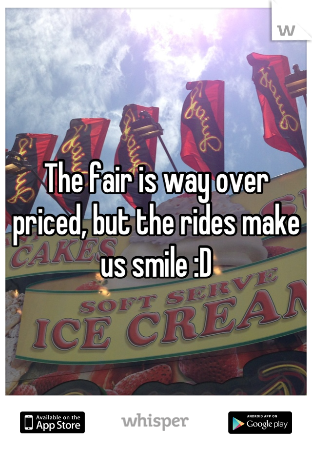 The fair is way over priced, but the rides make us smile :D