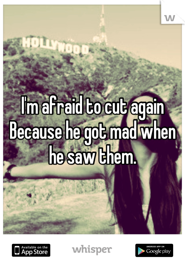 I'm afraid to cut again Because he got mad when he saw them.
