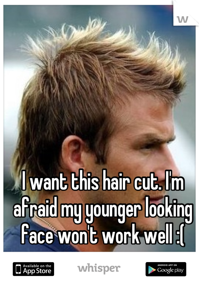 I want this hair cut. I'm afraid my younger looking face won't work well :(