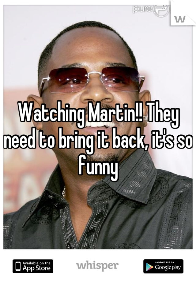 Watching Martin!! They need to bring it back, it's so funny
