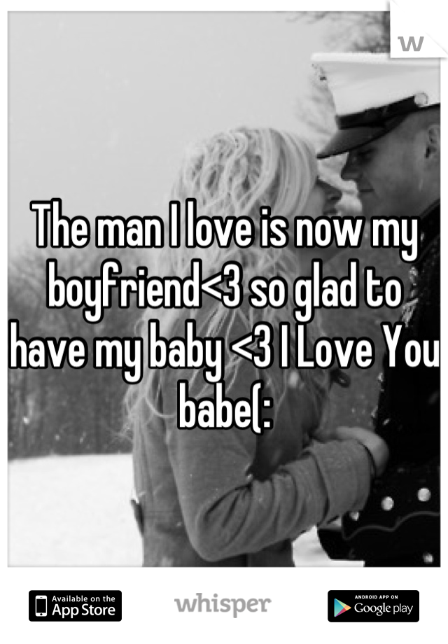 The man I love is now my boyfriend<3 so glad to have my baby <3 I Love You babe(: