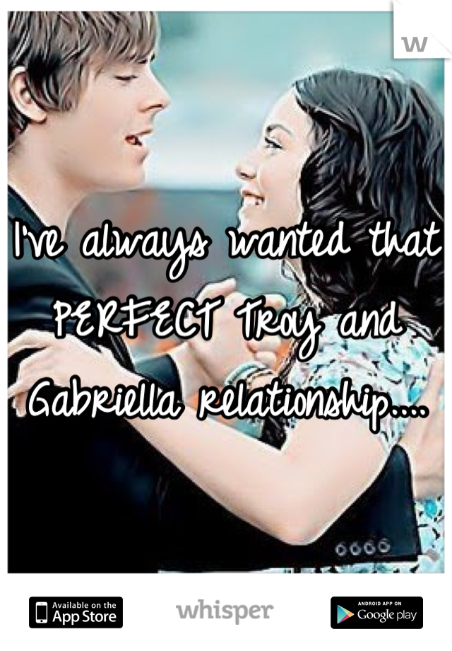 I've always wanted that PERFECT Troy and Gabriella relationship....