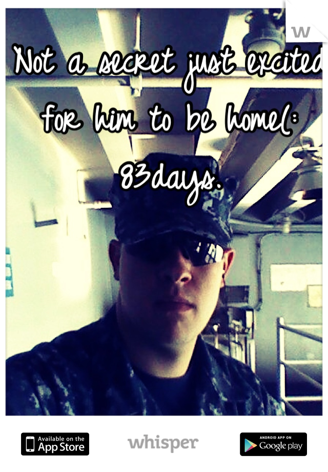 Not a secret just excited for him to be home(: 83days.