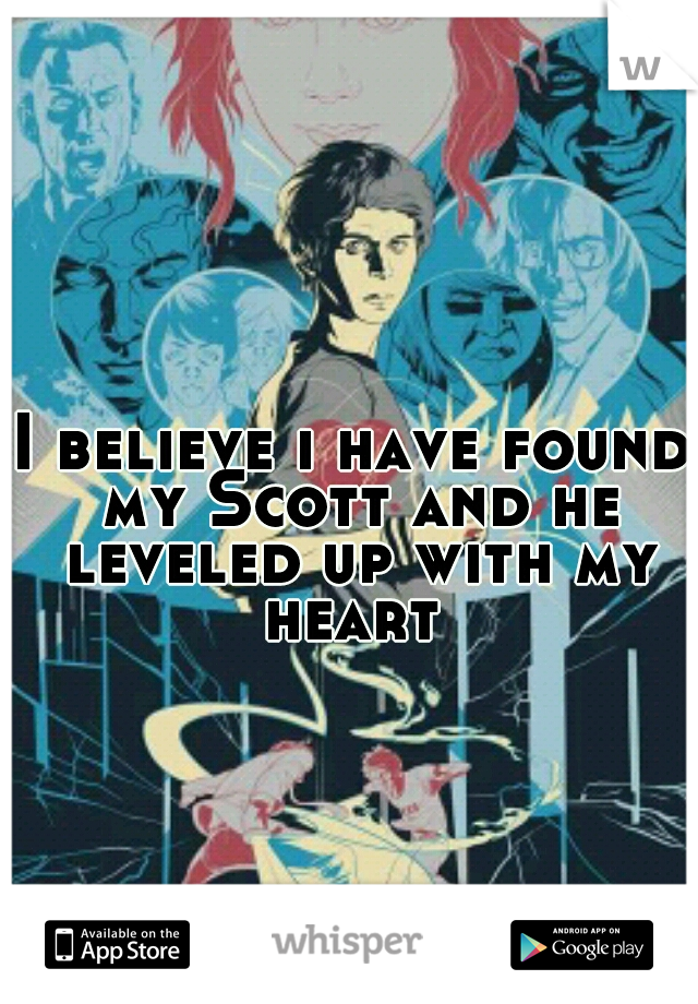I believe i have found my Scott and he leveled up with my heart