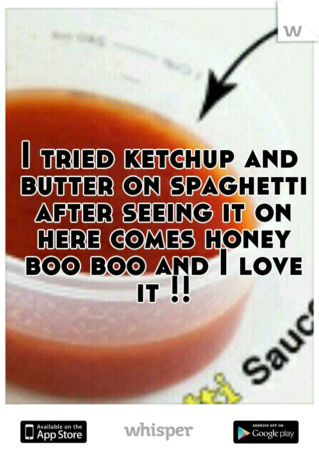 I tried ketchup and butter on spaghetti after seeing it on here comes honey boo boo and I love it !!