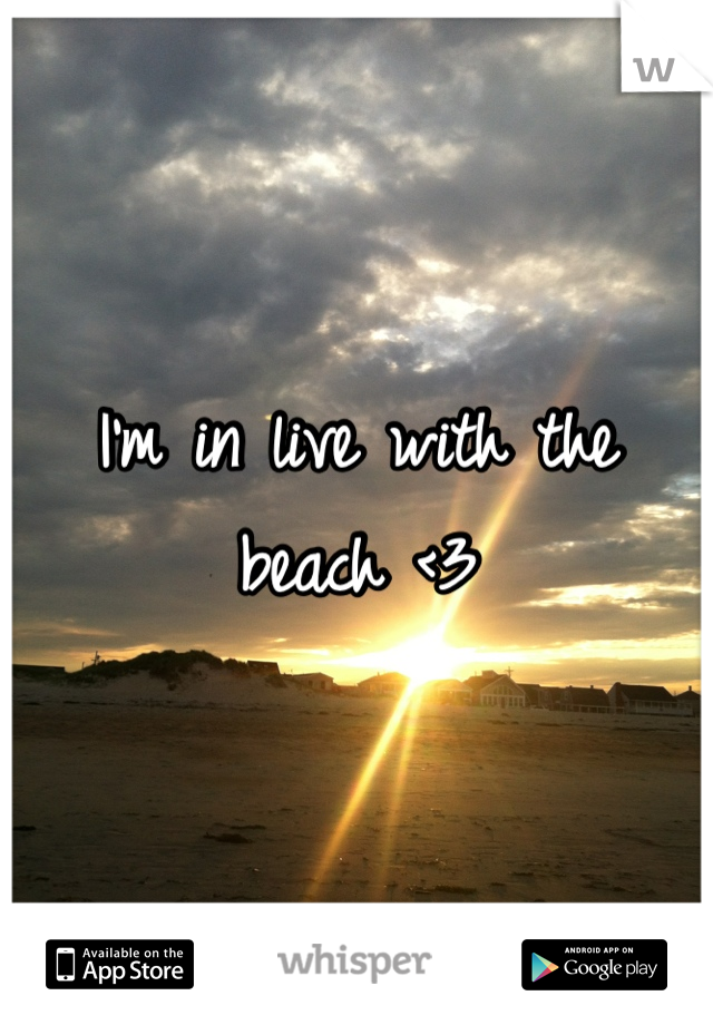 I'm in live with the beach <3