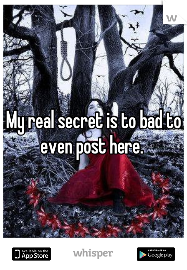 My real secret is to bad to even post here.