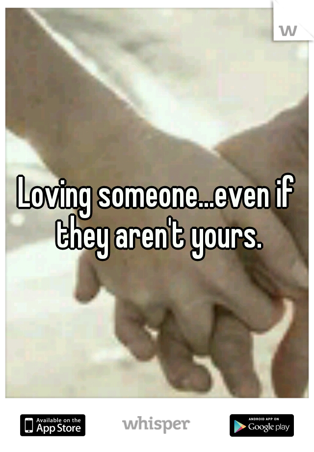 Loving someone...even if they aren't yours.