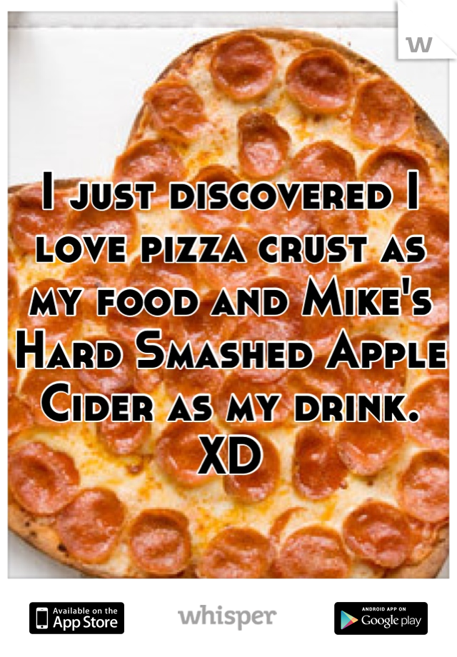 I just discovered I love pizza crust as my food and Mike's Hard Smashed Apple Cider as my drink. XD