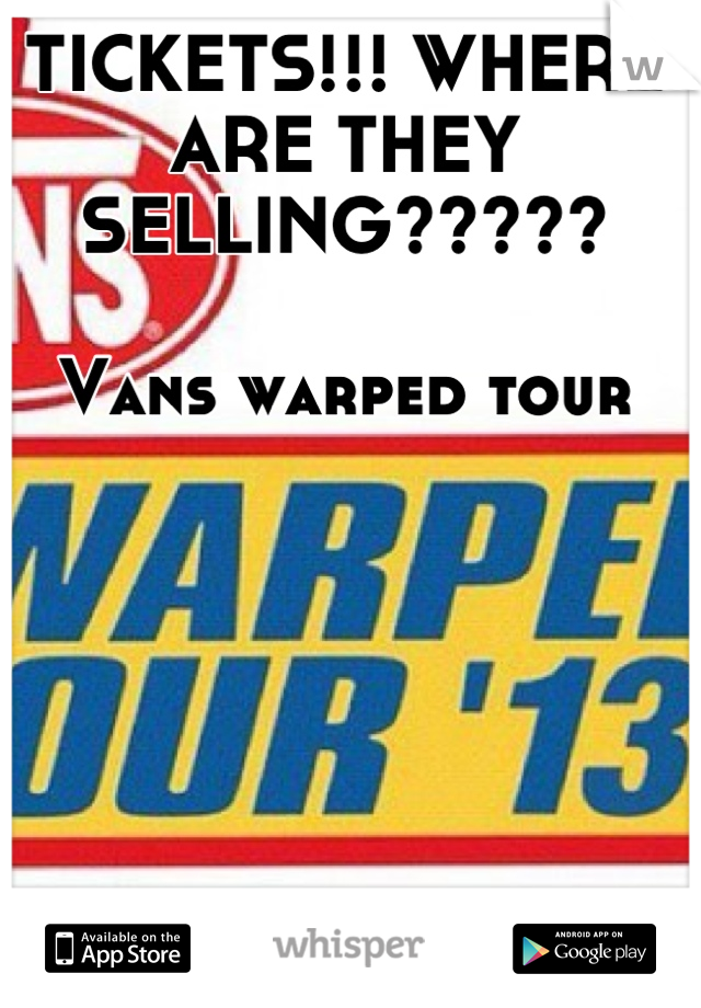 TICKETS!!! WHERE ARE THEY SELLING?????  Vans warped tour
