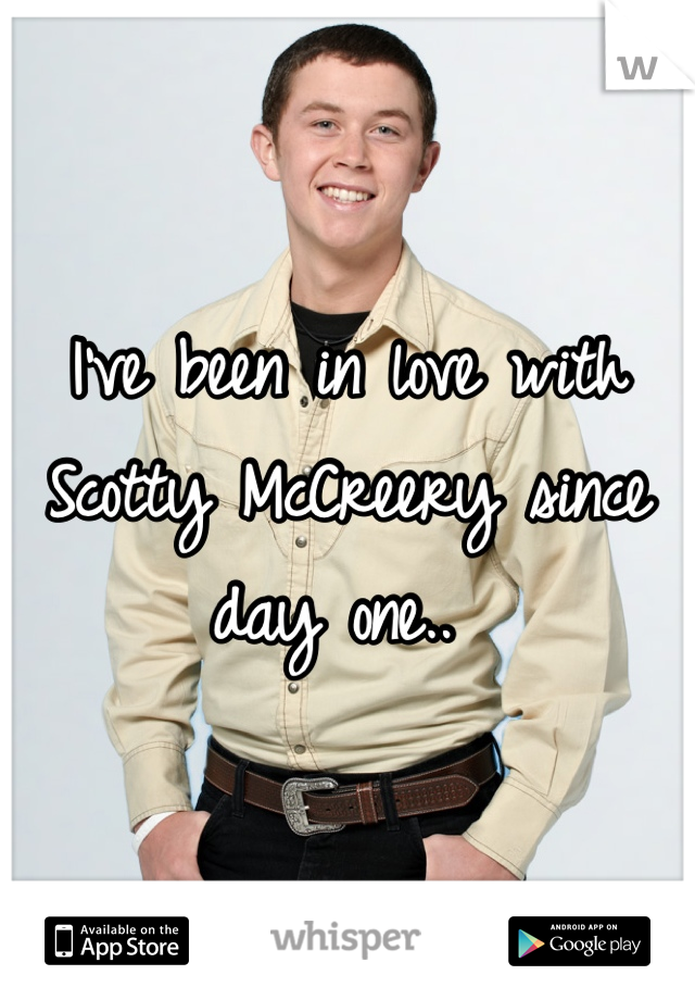 I've been in love with Scotty McCreery since day one..