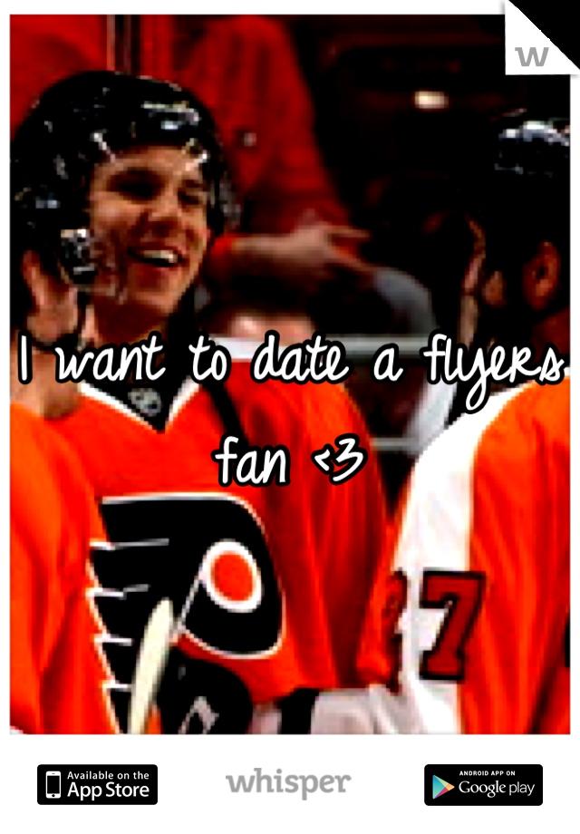 I want to date a flyers fan <3