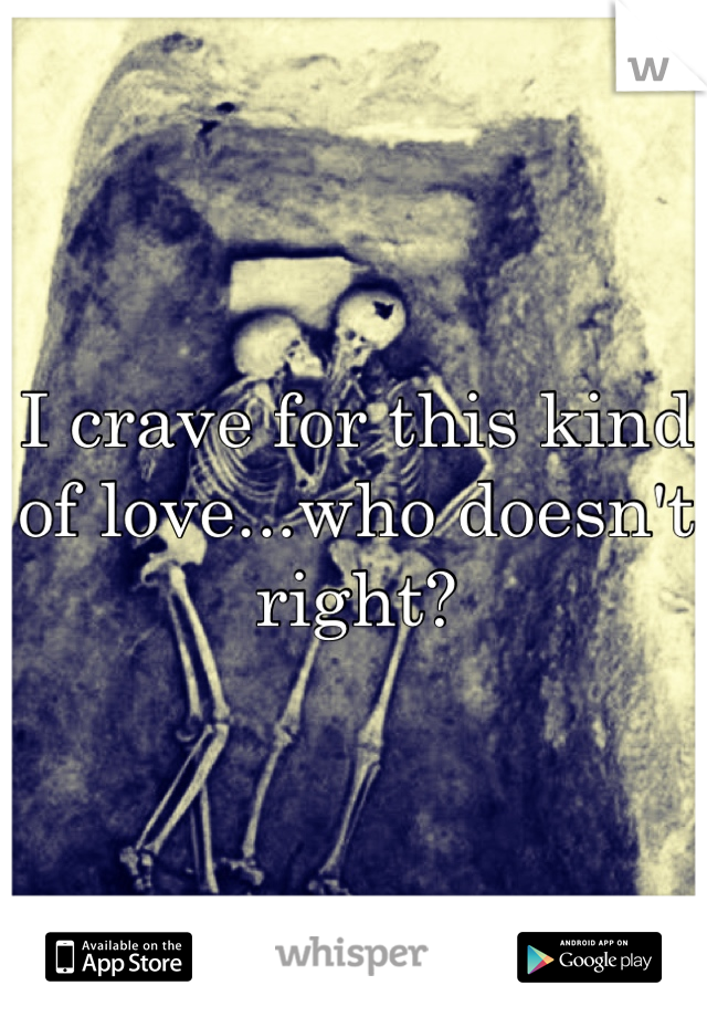 I crave for this kind of love...who doesn't right?