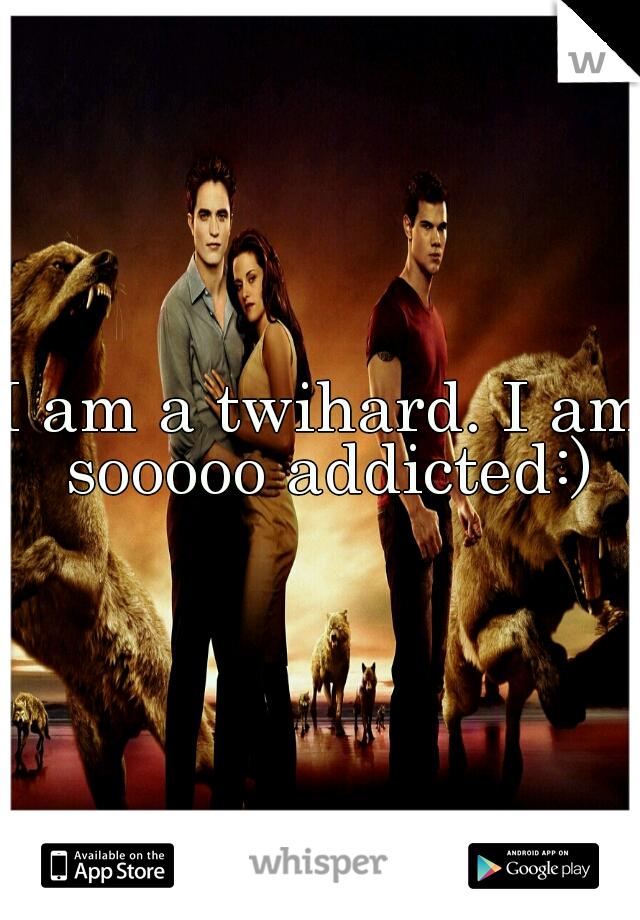 I am a twihard. I am sooooo addicted:)