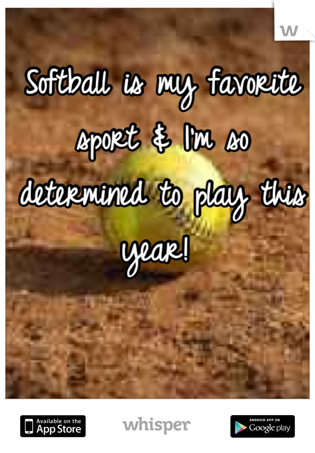 Softball is my favorite sport & I'm so determined to play this year!