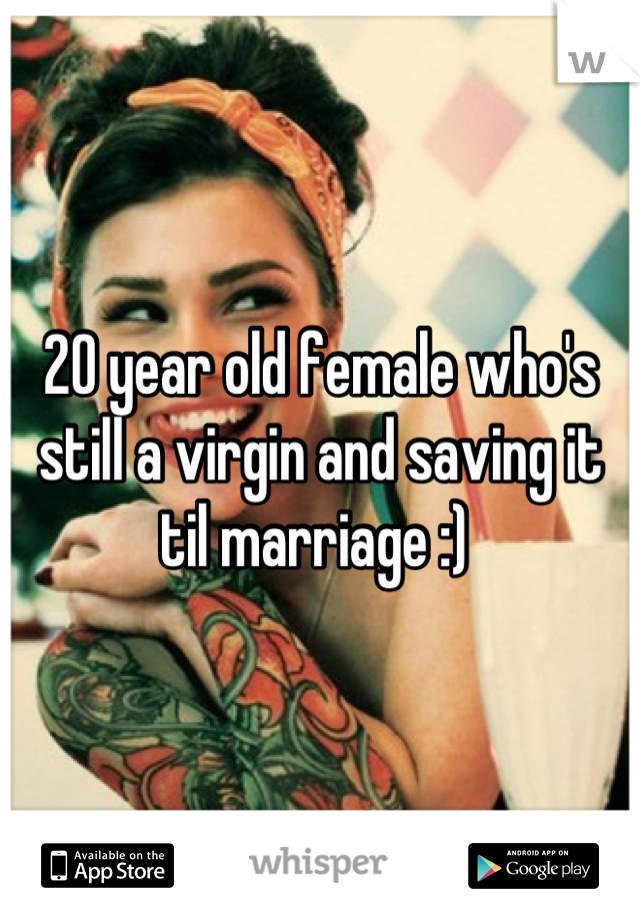 20 year old female who's still a virgin and saving it til marriage :)