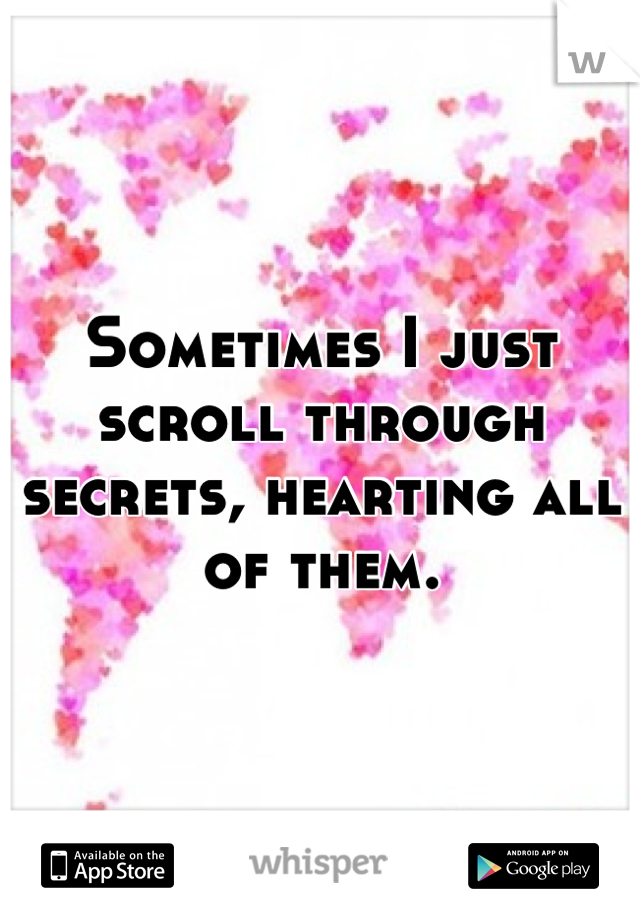 Sometimes I just scroll through secrets, hearting all of them.