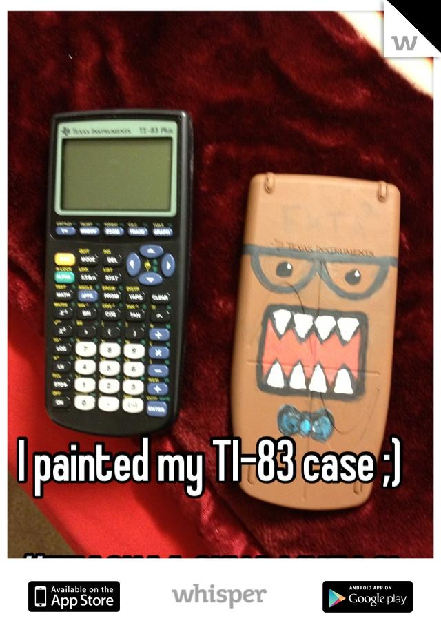 I painted my TI-83 case ;)  #TEACHAA GUNA LIKE LOL