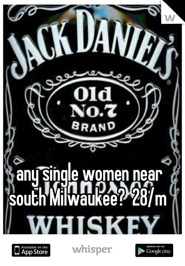 any single women near south Milwaukee?  28/m