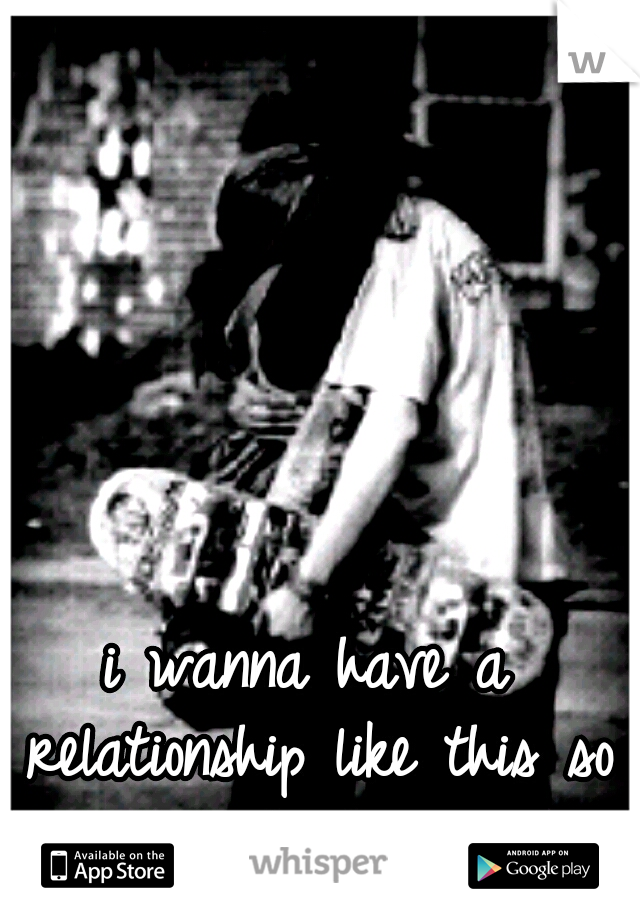 i wanna have a relationship like this so bad.