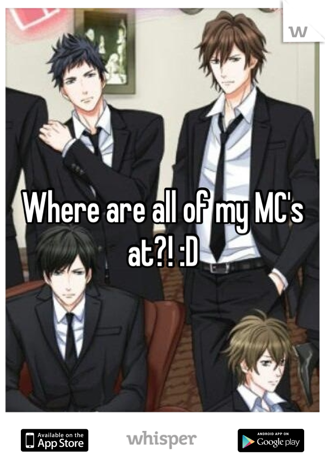 Where are all of my MC's at?! :D