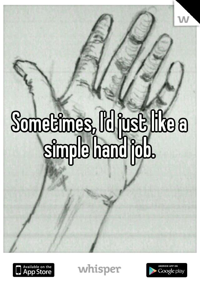 Sometimes, I'd just like a simple hand job.