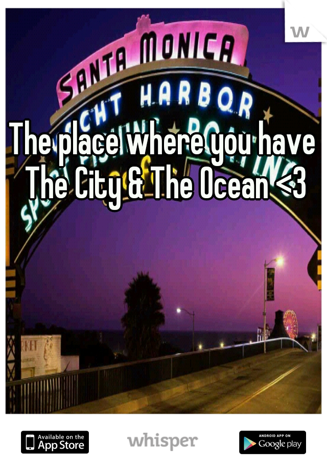 The place where you have The City & The Ocean <3
