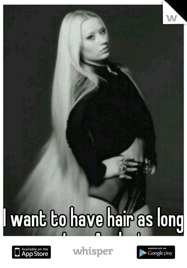 I want to have hair as long as Iggy Azalea's