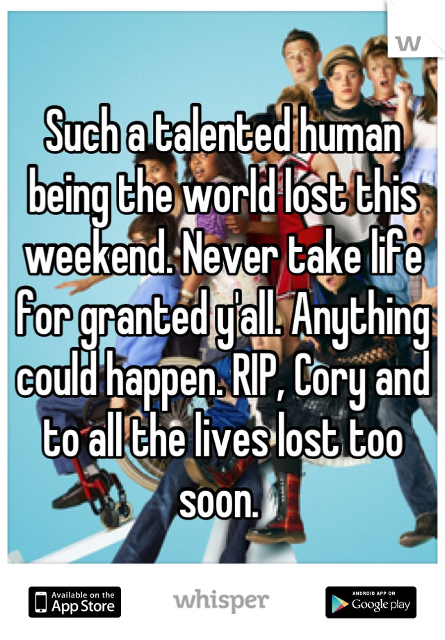 Such a talented human being the world lost this weekend. Never take life for granted y'all. Anything could happen. RIP, Cory and to all the lives lost too soon.