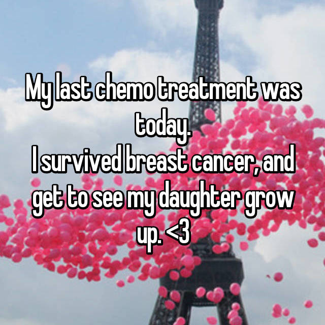 My last chemo treatment was today. I survived breast cancer, and get to see my daughter grow up. <3