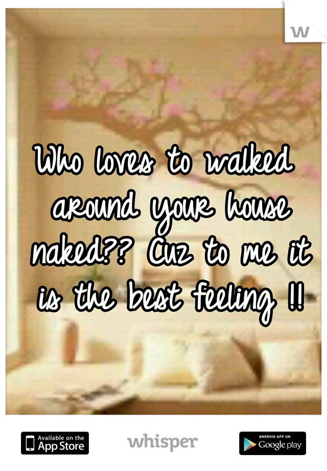Who loves to walked around your house naked?? Cuz to me it is the best feeling !!