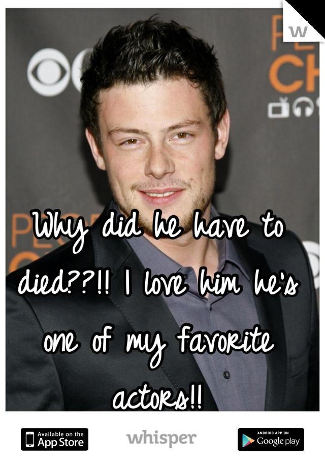 Why did he have to died??!! I love him he's one of my favorite actors!!