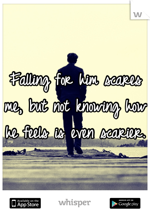 Falling for him scares me, but not knowing how he feels is even scarier.
