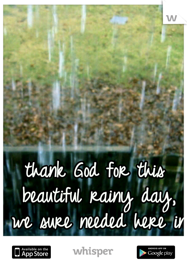thank God for this beautiful rainy day, we sure needed here in NWA((: